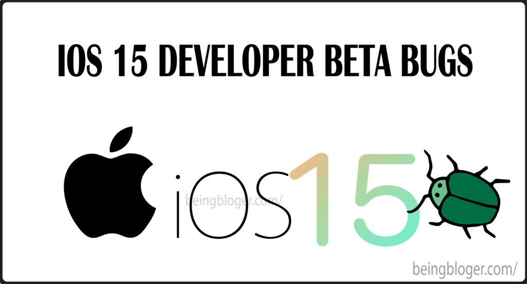iOS 15 developer beta bugs