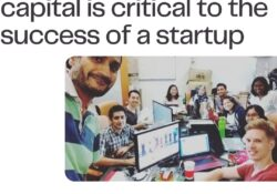 The availability of capital is critical to the success of a startup
